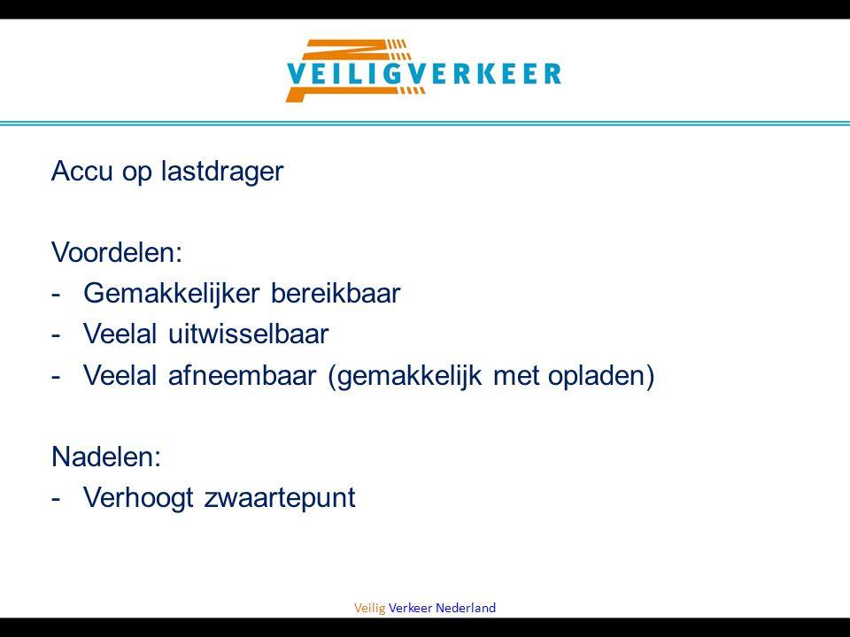 Veilig Verkeer Nederland Accu op lastdrager Voordelen: -Gemakkelijker bereikbaar -Veelal uitwisselbaar -Veelal afneembaar (gemakkelijk met opladen) Na