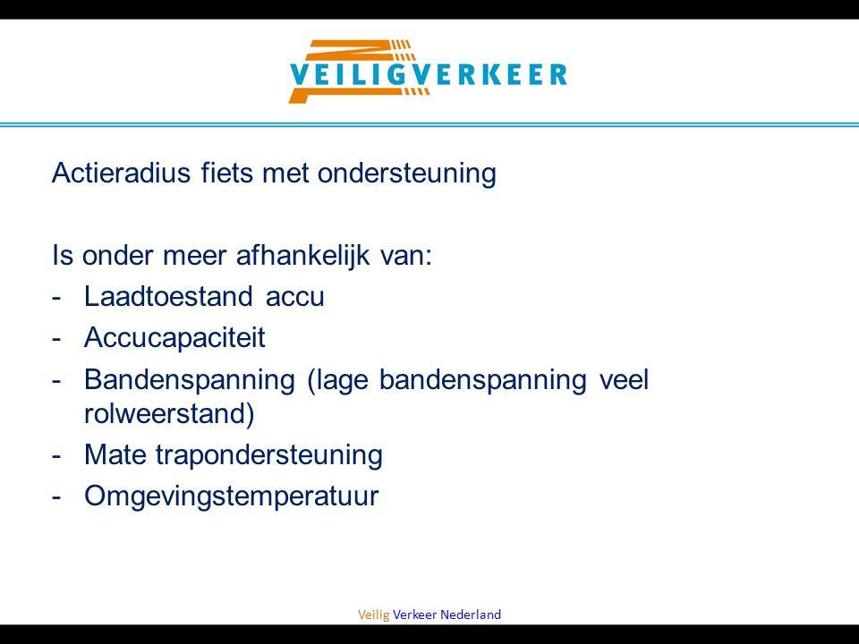 Veilig Verkeer Nederland Actieradius fiets met ondersteuning Is onder meer afhankelijk van: -Laadtoestand accu -Accucapaciteit -Bandenspanning (lage b