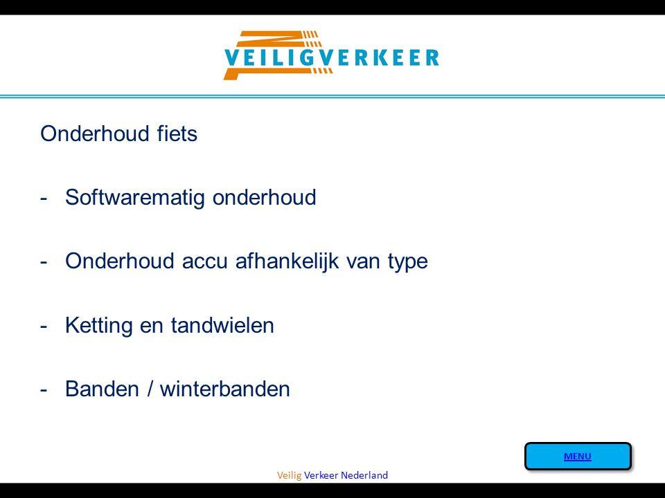 Veilig Verkeer Nederland Onderhoud fiets -Softwarematig onderhoud -Onderhoud accu afhankelijk van type -Ketting en tandwielen -Banden / winterbanden M