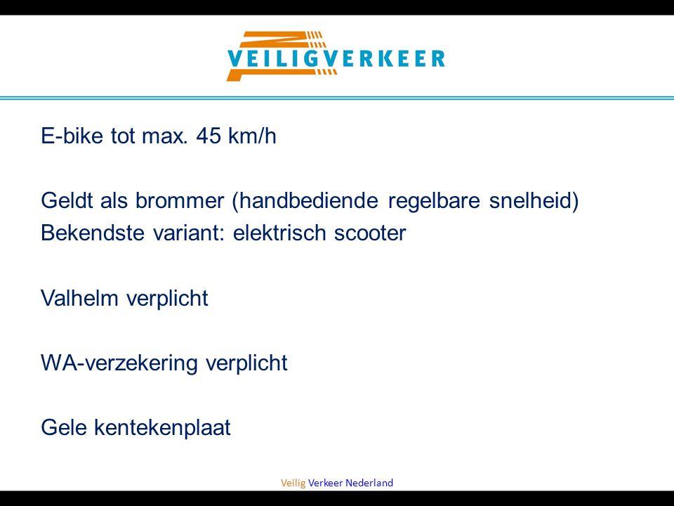 Veilig Verkeer Nederland E-bike tot max. 45 km/h Geldt als brommer (handbediende regelbare snelheid) Bekendste variant: elektrisch scooter Valhelm ver