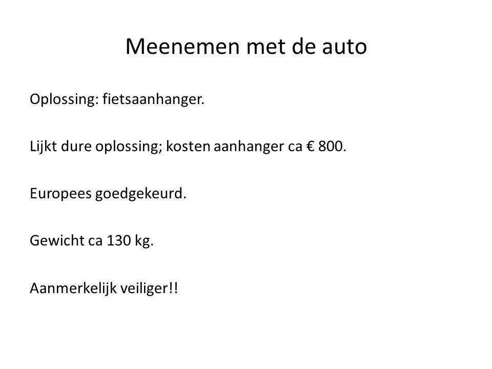 Oplossing: fietsaanhanger. Lijkt dure oplossing; kosten aanhanger ca € 800. Europees goedgekeurd. Gewicht ca 130 kg. Aanmerkelijk veiliger!! Meenemen