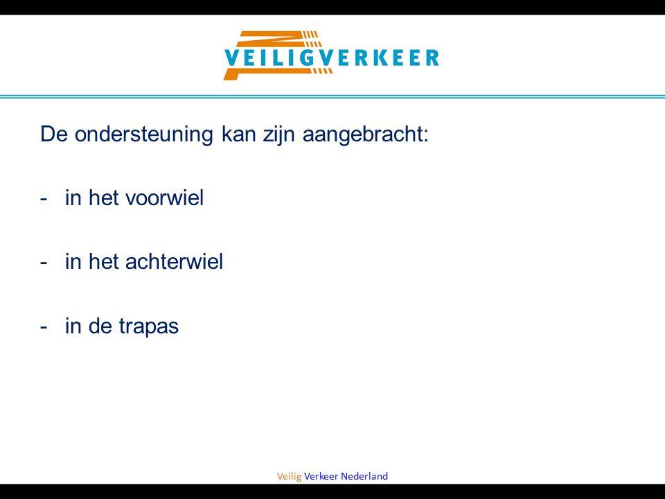 Veilig Verkeer Nederland De ondersteuning kan zijn aangebracht: -in het voorwiel -in het achterwiel -in de trapas