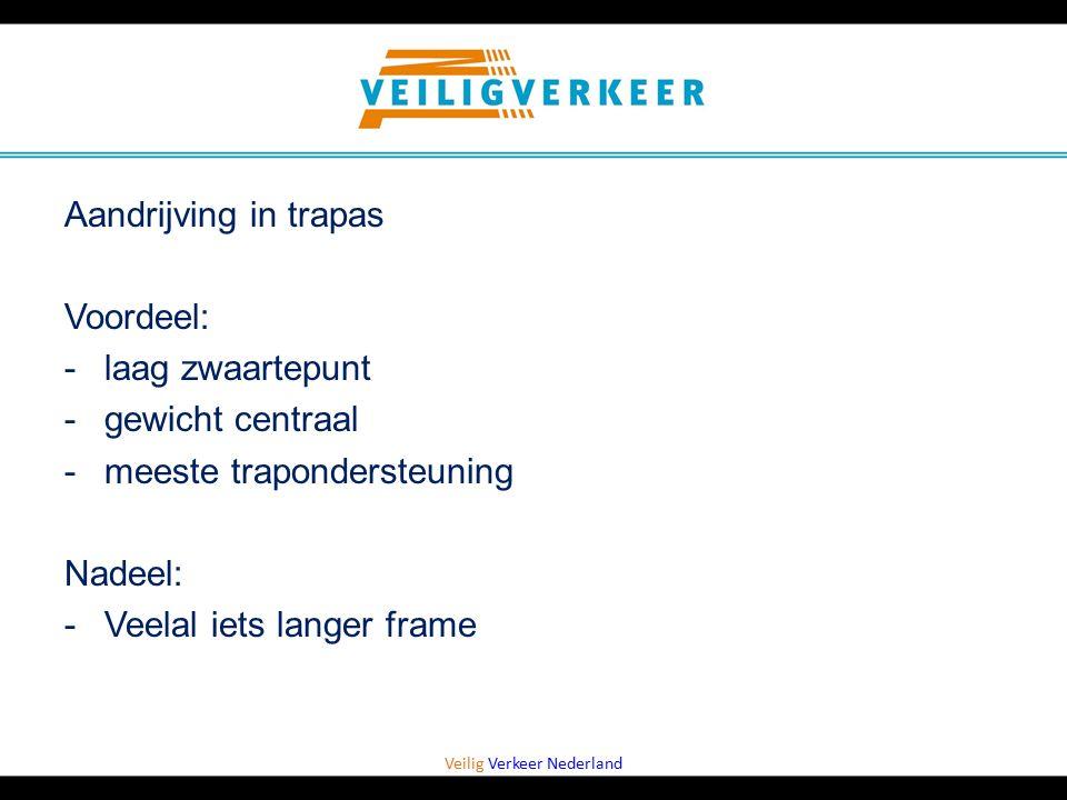 Veilig Verkeer Nederland Aandrijving in trapas Voordeel: -laag zwaartepunt -gewicht centraal -meeste trapondersteuning Nadeel: -Veelal iets langer fra