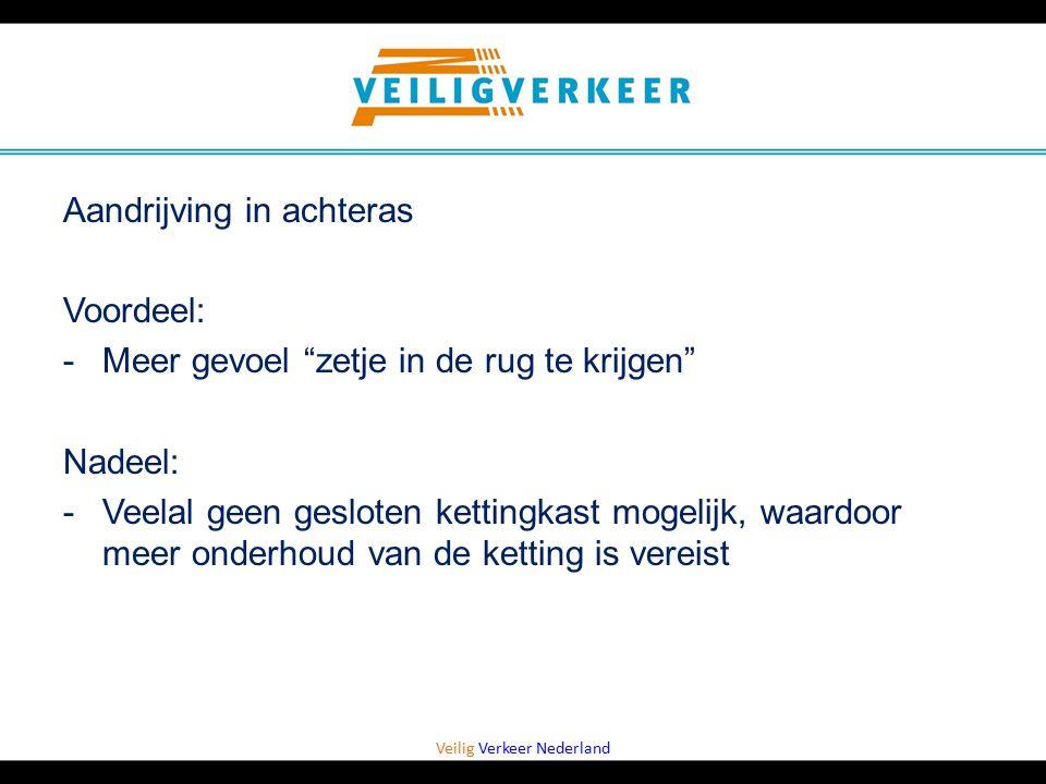 """Veilig Verkeer Nederland Aandrijving in achteras Voordeel: -Meer gevoel """"zetje in de rug te krijgen"""" Nadeel: -Veelal geen gesloten kettingkast mogelij"""