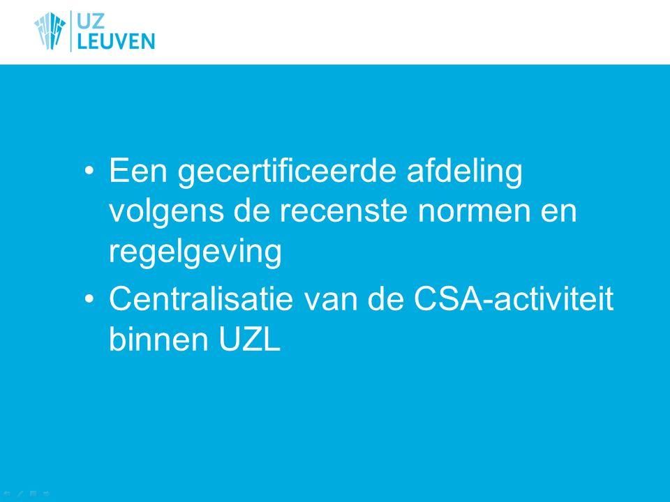 Een gecertificeerde afdeling volgens de recenste normen en regelgeving Centralisatie van de CSA-activiteit binnen UZL