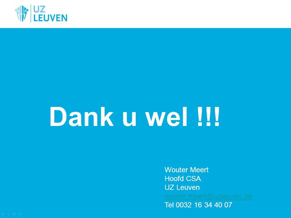 Dank u wel !!! Wouter Meert Hoofd CSA UZ Leuven wouter.meert@uzleuven.be Tel 0032 16 34 40 07