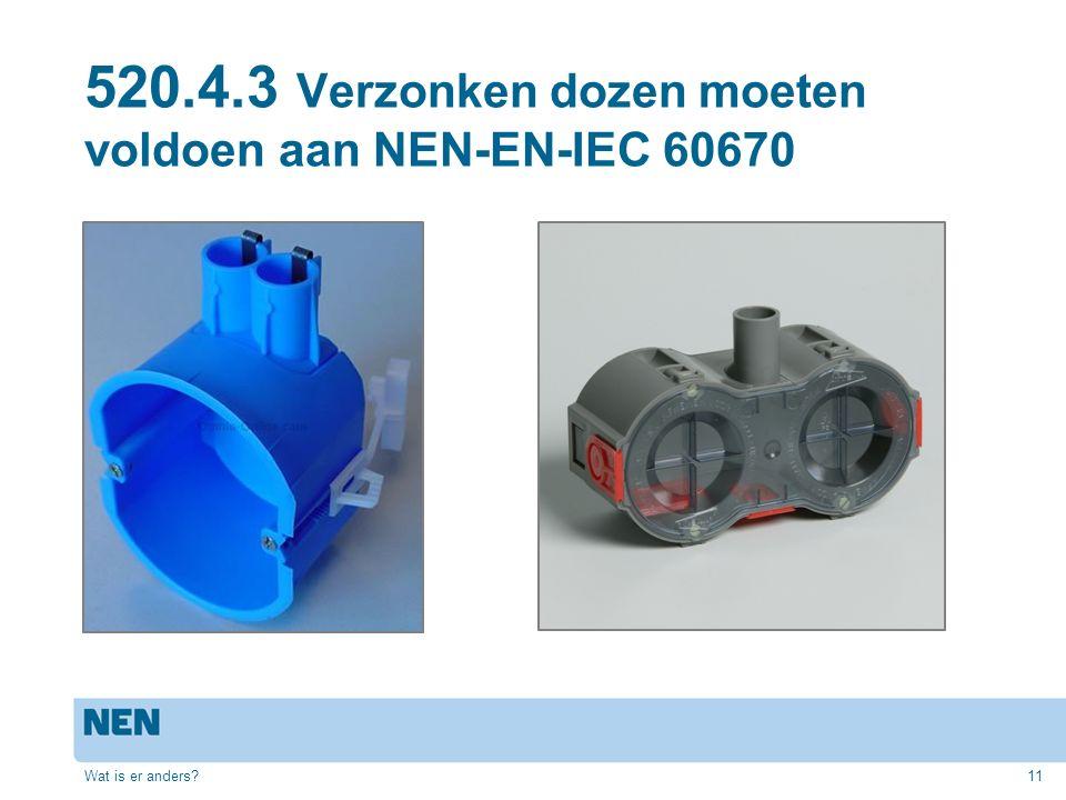 520.4.3 Verzonken dozen moeten voldoen aan NEN-EN-IEC 60670 Wat is er anders?11