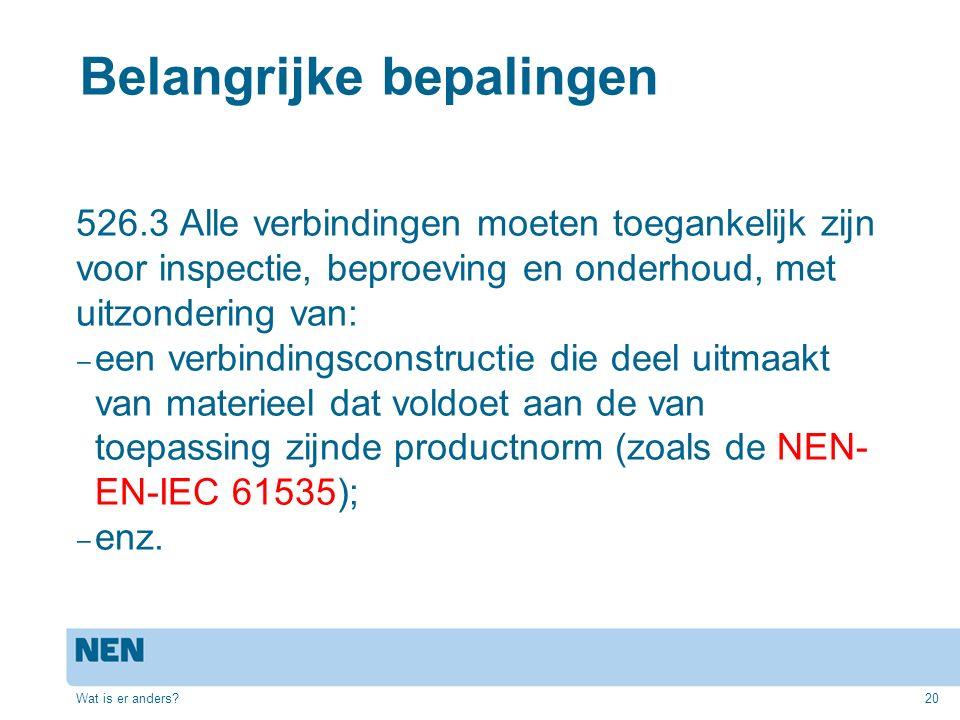 Belangrijke bepalingen 526.3 Alle verbindingen moeten toegankelijk zijn voor inspectie, beproeving en onderhoud, met uitzondering van: ‒ een verbindingsconstructie die deel uitmaakt van materieel dat voldoet aan de van toepassing zijnde productnorm (zoals de NEN- EN-IEC 61535); ‒ enz.