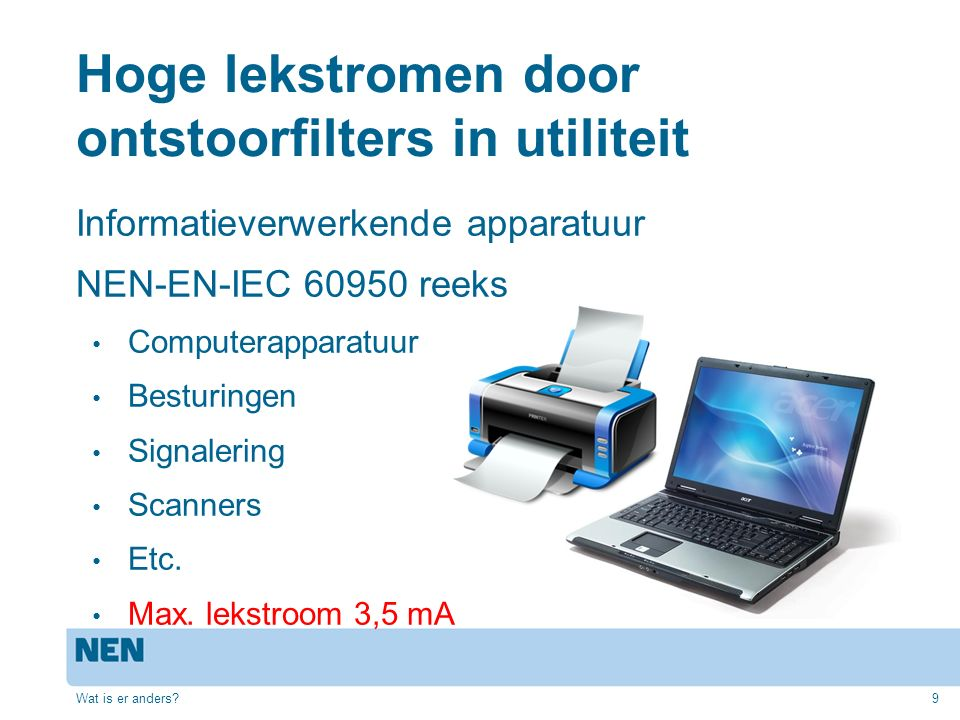 Hoge lekstromen door ontstoorfilters in utiliteit Informatieverwerkende apparatuur NEN-EN-IEC 60950 reeks Computerapparatuur Besturingen Signalering Scanners Etc.