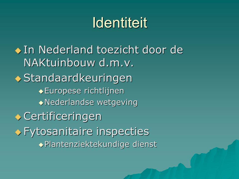 Identiteit  In Nederland toezicht door de NAKtuinbouw d.m.v.  Standaardkeuringen  Europese richtlijnen  Nederlandse wetgeving  Certificeringen 