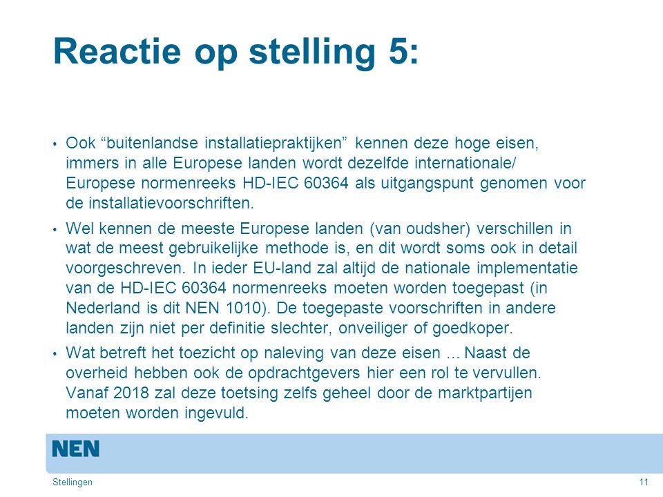 """11 Reactie op stelling 5: Ook """"buitenlandse installatiepraktijken"""" kennen deze hoge eisen, immers in alle Europese landen wordt dezelfde international"""