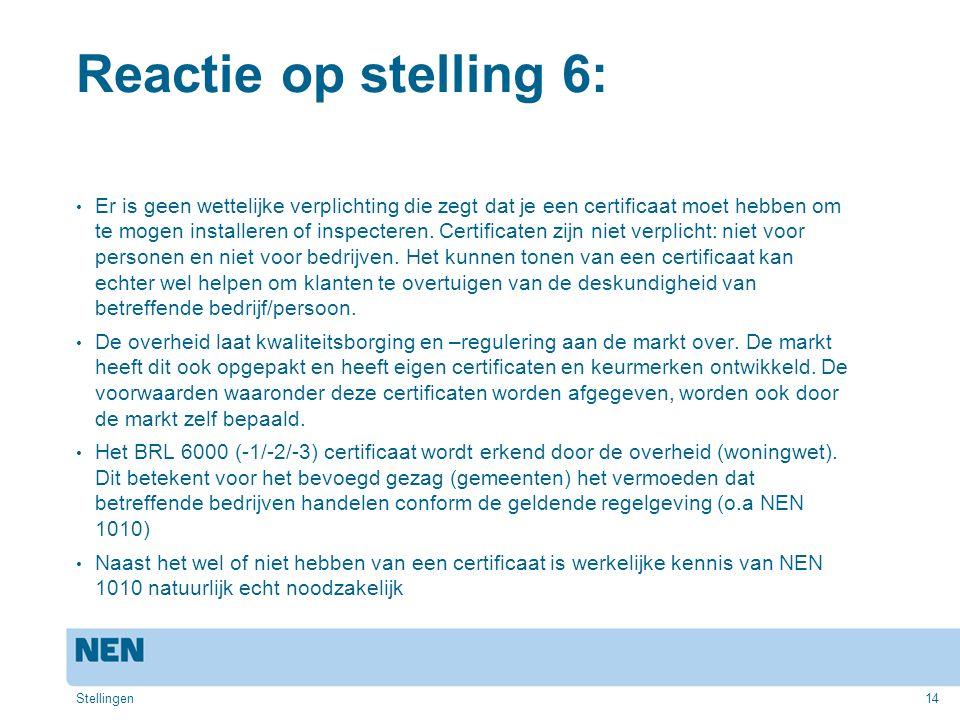 14 Reactie op stelling 6: Er is geen wettelijke verplichting die zegt dat je een certificaat moet hebben om te mogen installeren of inspecteren. Certi