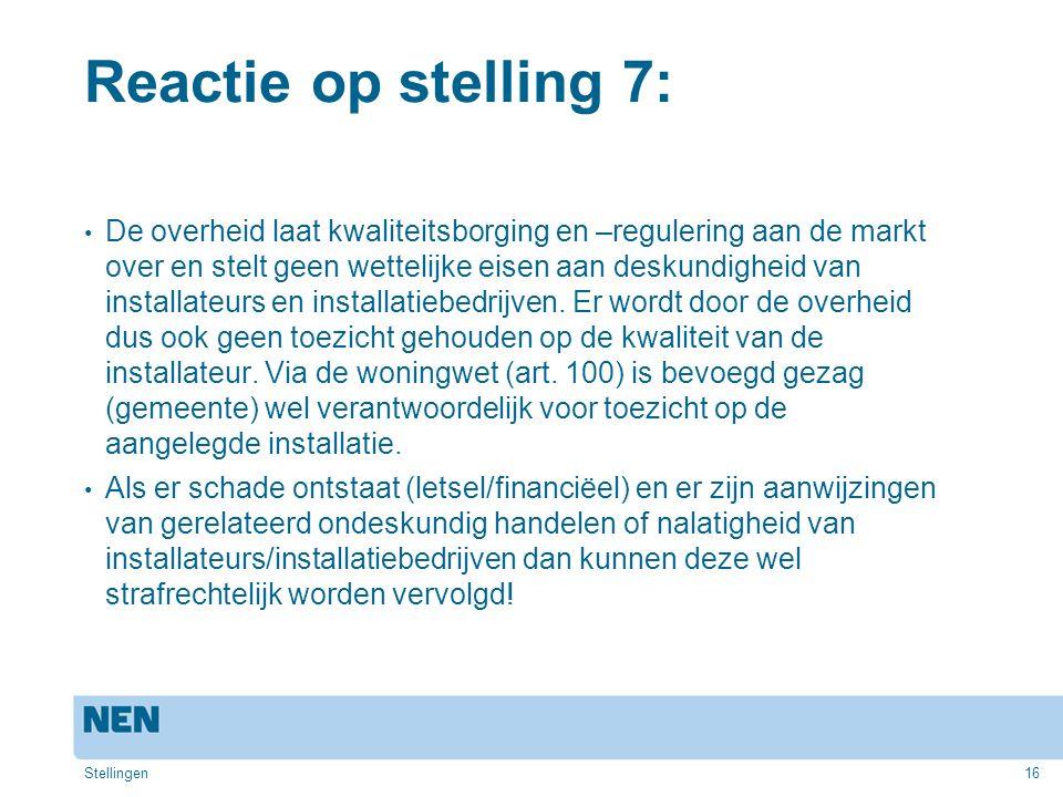 16 Reactie op stelling 7: De overheid laat kwaliteitsborging en –regulering aan de markt over en stelt geen wettelijke eisen aan deskundigheid van ins