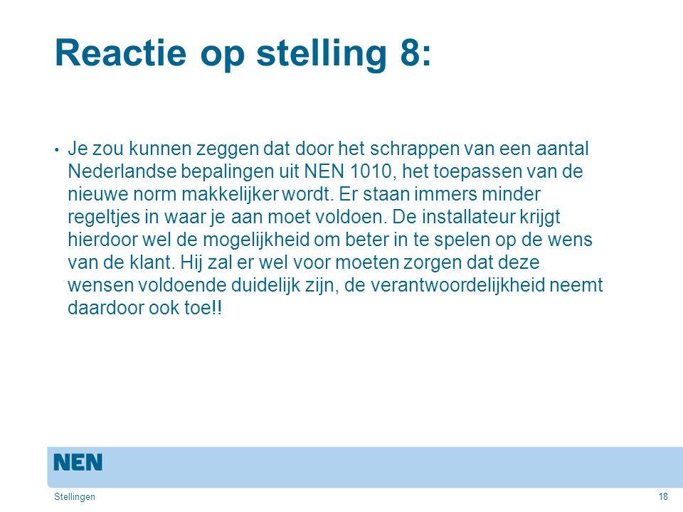 Reactie op stelling 8: Je zou kunnen zeggen dat door het schrappen van een aantal Nederlandse bepalingen uit NEN 1010, het toepassen van de nieuwe nor