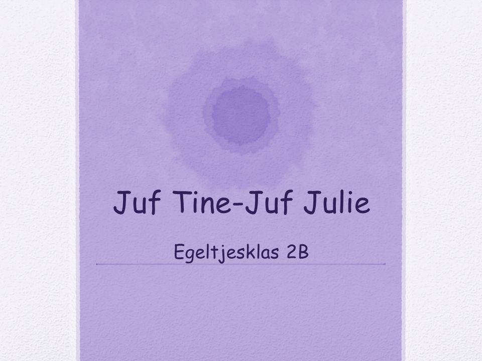 Juf Tine - Juf Julie Egeltjesklas 2B