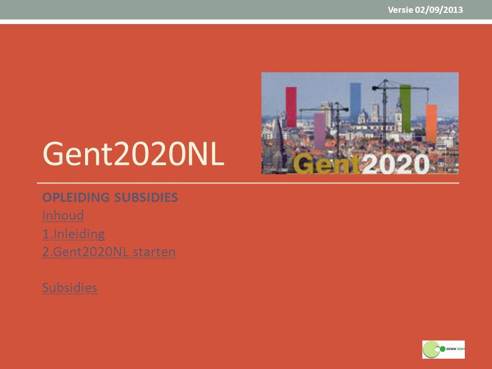 Gent2020NL OPLEIDING SUBSIDIES Inhoud 1.Inleiding 2.Gent2020NL starten Subsidies Versie 02/09/2013