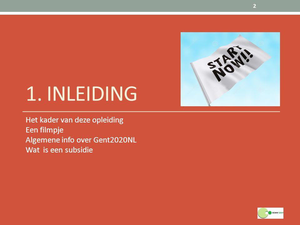 1. INLEIDING Het kader van deze opleiding Een filmpje Algemene info over Gent2020NL Wat is een subsidie 2