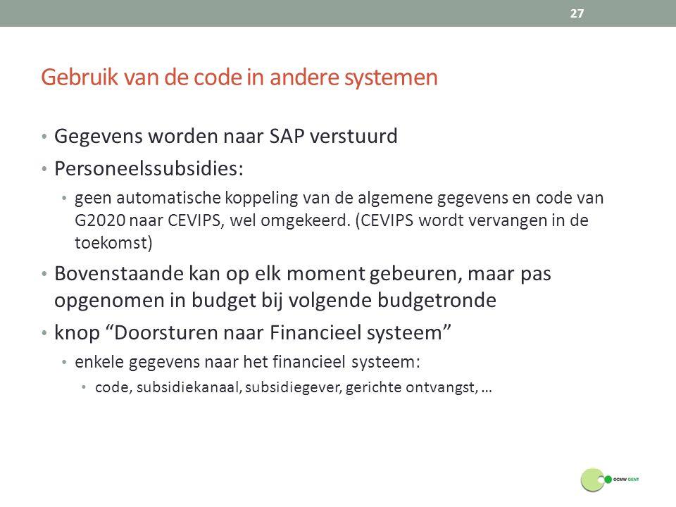 Gebruik van de code in andere systemen Gegevens worden naar SAP verstuurd Personeelssubsidies: geen automatische koppeling van de algemene gegevens en code van G2020 naar CEVIPS, wel omgekeerd.
