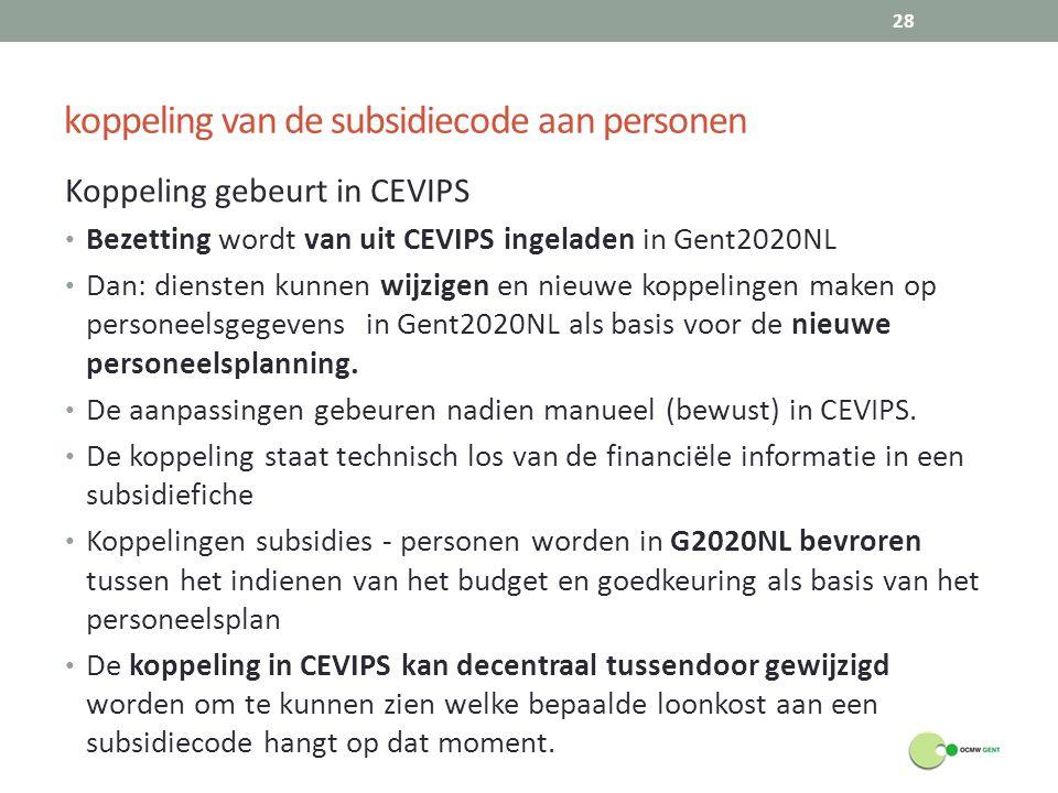 koppeling van de subsidiecode aan personen Koppeling gebeurt in CEVIPS Bezetting wordt van uit CEVIPS ingeladen in Gent2020NL Dan: diensten kunnen wijzigen en nieuwe koppelingen maken op personeelsgegevens in Gent2020NL als basis voor de nieuwe personeelsplanning.