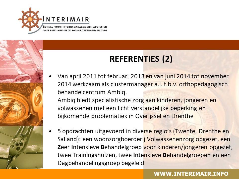 WWW.INTERIMAIR.INFO REFERENTIES (2) Van april 2011 tot februari 2013 en van juni 2014 tot november 2014 werkzaam als clustermanager a.i.