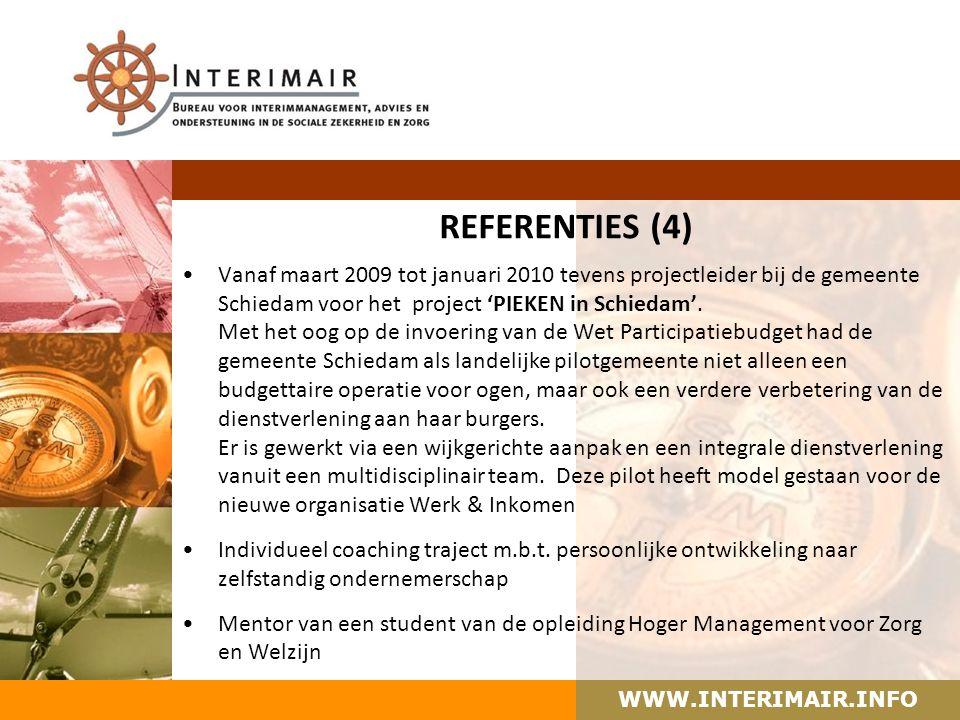 WWW.INTERIMAIR.INFO REFERENTIES (4) Vanaf maart 2009 tot januari 2010 tevens projectleider bij de gemeente Schiedam voor het project 'PIEKEN in Schiedam'.