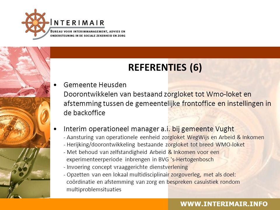 WWW.INTERIMAIR.INFO REFERENTIES (6) Gemeente Heusden Doorontwikkelen van bestaand zorgloket tot Wmo-loket en afstemming tussen de gemeentelijke frontoffice en instellingen in de backoffice Interim operationeel manager a.i.