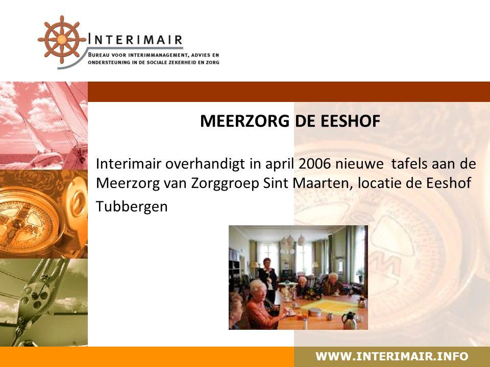 WWW.INTERIMAIR.INFO MEERZORG DE EESHOF Interimair overhandigt in april 2006 nieuwe tafels aan de Meerzorg van Zorggroep Sint Maarten, locatie de Eeshof Tubbergen