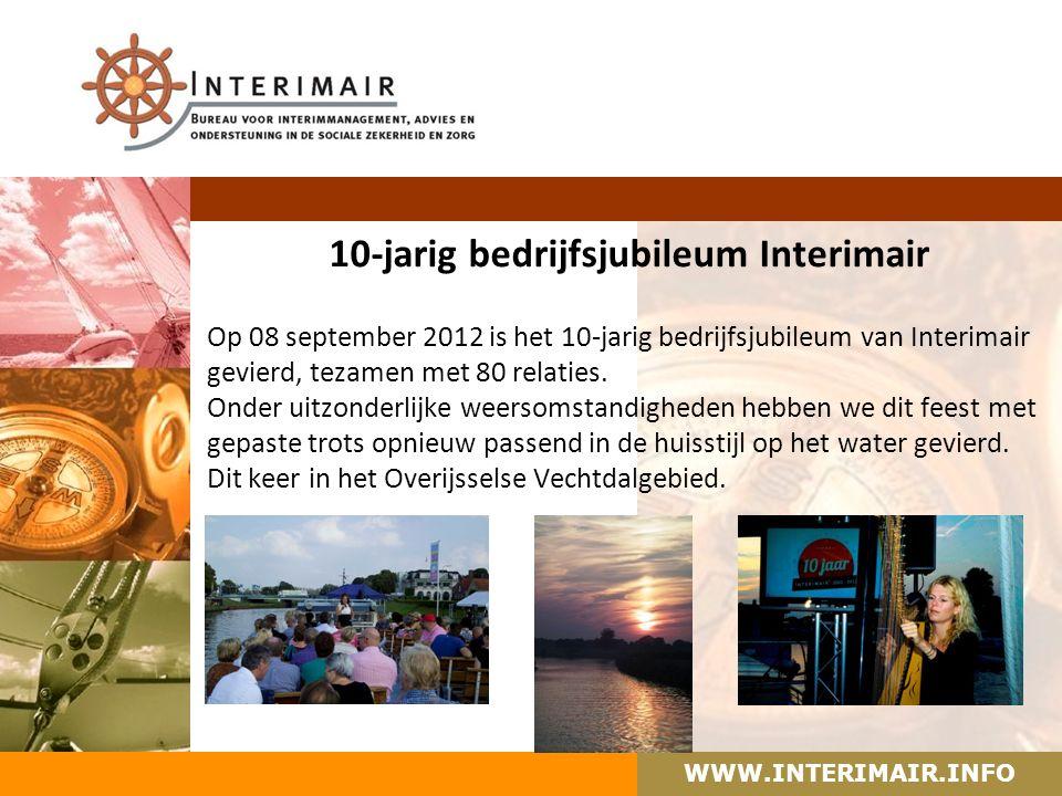 WWW.INTERIMAIR.INFO 10-jarig bedrijfsjubileum Interimair Op 08 september 2012 is het 10-jarig bedrijfsjubileum van Interimair gevierd, tezamen met 80 relaties.