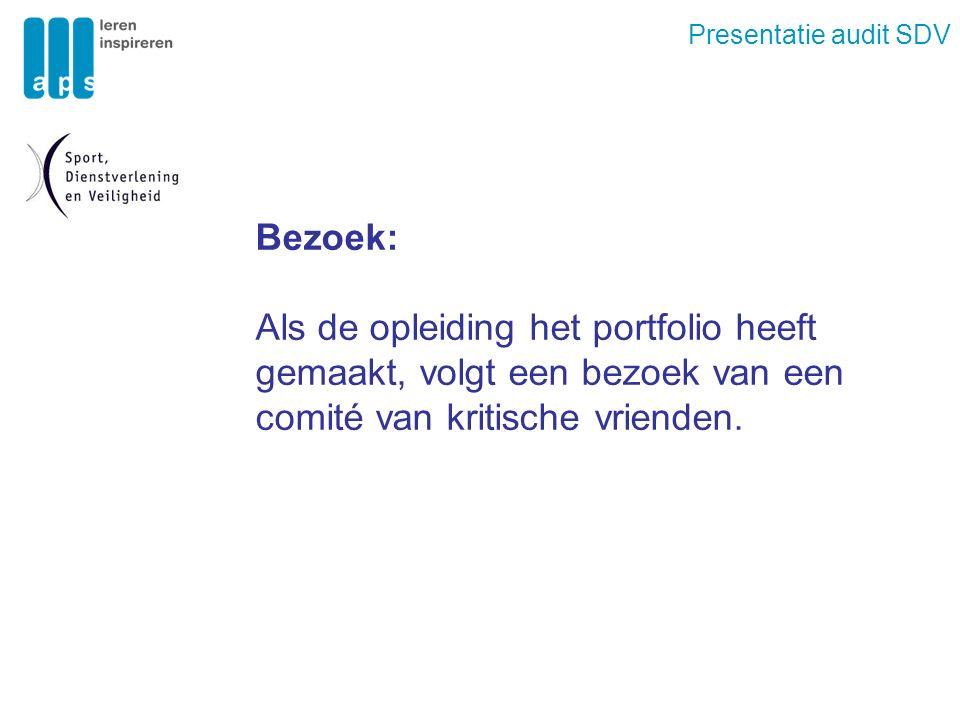 Presentatie audit SDV Bezoek: Als de opleiding het portfolio heeft gemaakt, volgt een bezoek van een comité van kritische vrienden.