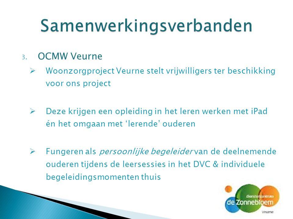 3. OCMW Veurne  Woonzorgproject Veurne stelt vrijwilligers ter beschikking voor ons project  Deze krijgen een opleiding in het leren werken met iPad