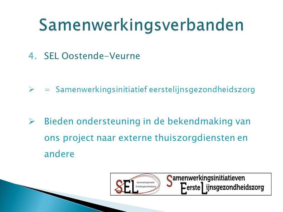 4.SEL Oostende-Veurne  = Samenwerkingsinitiatief eerstelijnsgezondheidszorg  Bieden ondersteuning in de bekendmaking van ons project naar externe thuiszorgdiensten en andere