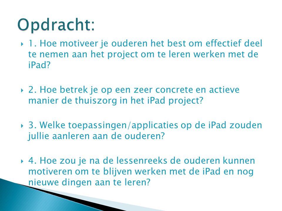  1. Hoe motiveer je ouderen het best om effectief deel te nemen aan het project om te leren werken met de iPad?  2. Hoe betrek je op een zeer concre