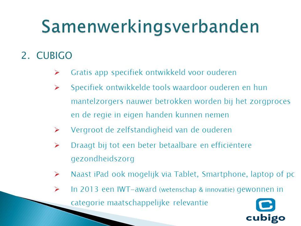 2. CUBIGO  Gratis app specifiek ontwikkeld voor ouderen  Specifiek ontwikkelde tools waardoor ouderen en hun mantelzorgers nauwer betrokken worden b