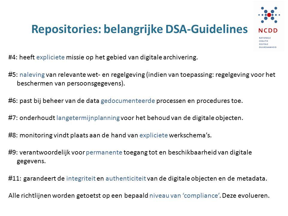 Repositories: belangrijke DSA-Guidelines #4: heeft expliciete missie op het gebied van digitale archivering. # 5: naleving van relevante wet- en regel