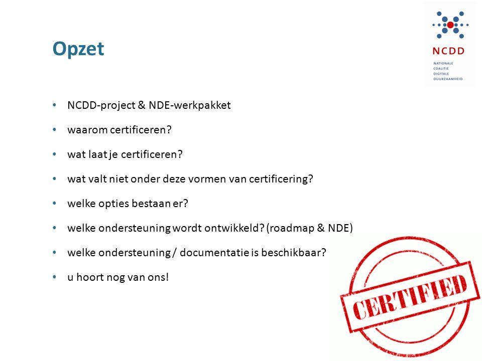 Opzet NCDD-project & NDE-werkpakket waarom certificeren? wat laat je certificeren? wat valt niet onder deze vormen van certificering? welke opties bes