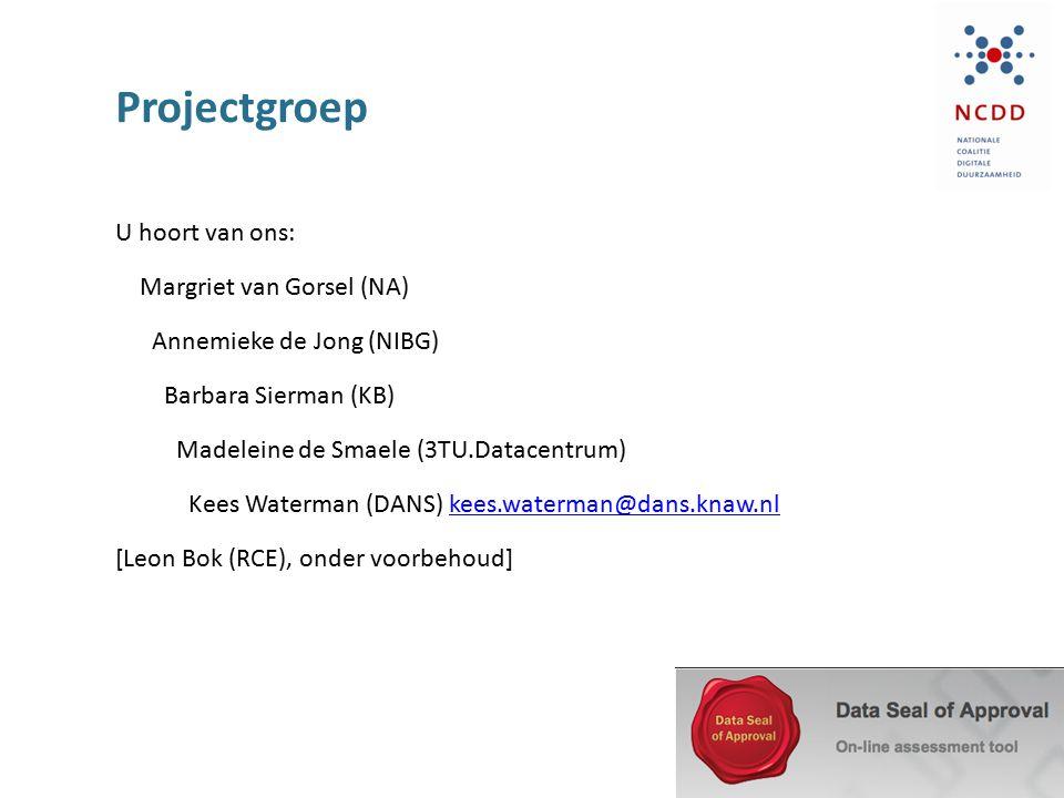 Projectgroep U hoort van ons: Margriet van Gorsel (NA) Annemieke de Jong (NIBG) Barbara Sierman (KB) Madeleine de Smaele (3TU.Datacentrum) Kees Waterm