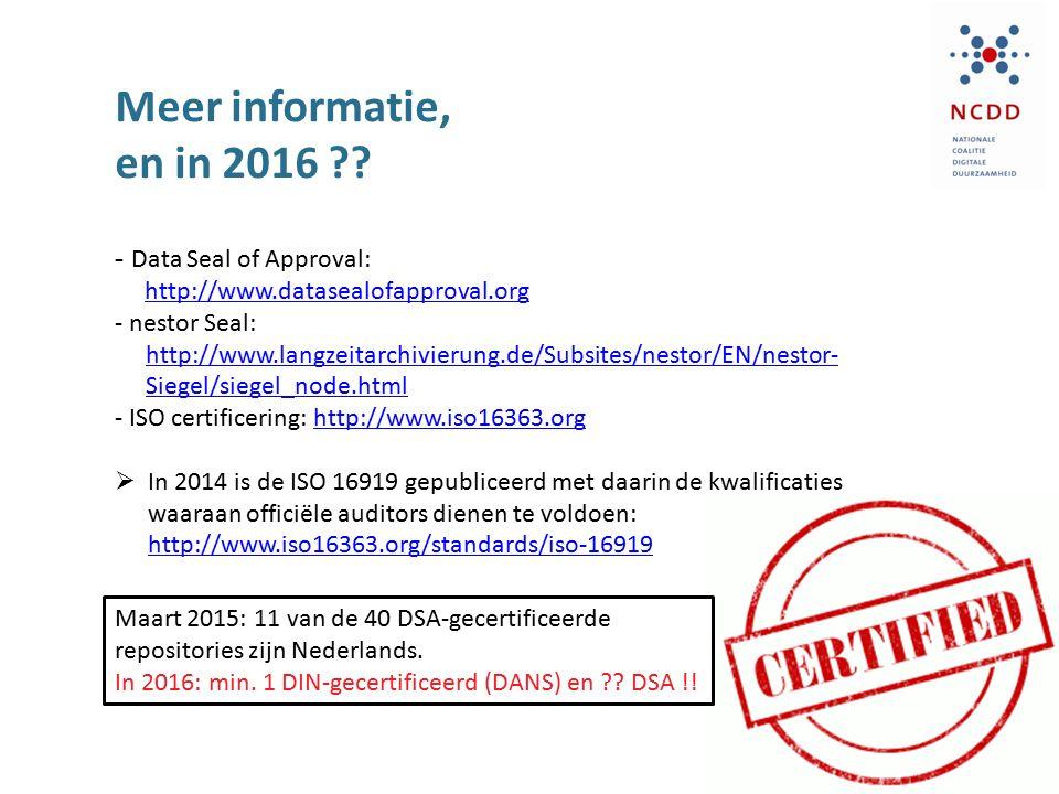Meer informatie, en in 2016 ?? - Data Seal of Approval: http://www.datasealofapproval.org - nestor Seal: http://www.langzeitarchivierung.de/Subsites/n