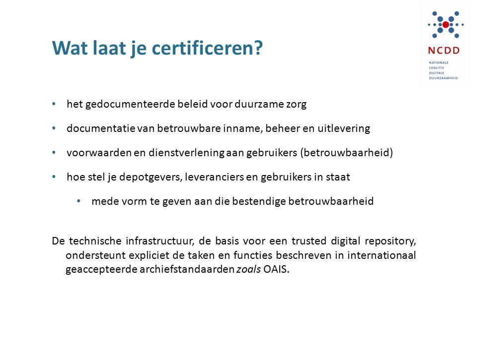 Wat laat je certificeren? het gedocumenteerde beleid voor duurzame zorg documentatie van betrouwbare inname, beheer en uitlevering voorwaarden en dien