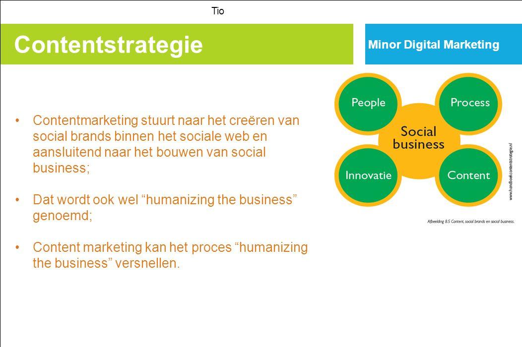 Contentstrategie Tio Minor Digital Marketing Contentmarketing stuurt naar het creëren van social brands binnen het sociale web en aansluitend naar het bouwen van social business; Dat wordt ook wel humanizing the business genoemd; Content marketing kan het proces humanizing the business versnellen.