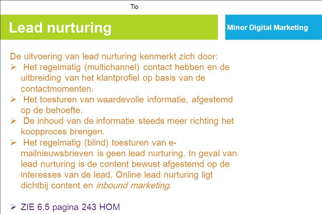 Lead nurturing Tio Minor Digital Marketing De uitvoering van lead nurturing kenmerkt zich door:  Het regelmatig (multichannel) contact hebben en de uitbreiding van het klantprofiel op basis van de contactmomenten.