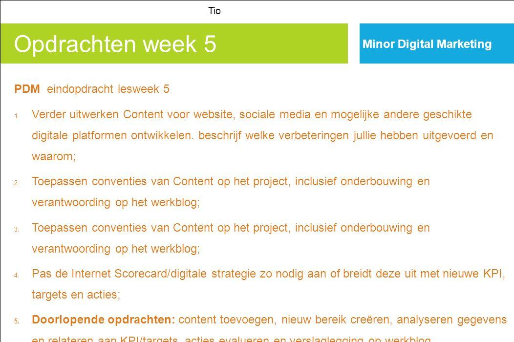 Opdrachten week 5 Tio Minor Digital Marketing PDM eindopdracht lesweek 5 1.Verder uitwerken Content voor website, sociale media en mogelijke andere geschikte digitale platformen ontwikkelen.