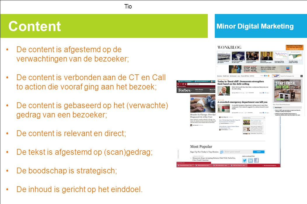Usability Tio Minor Digital Marketing Informatie >  afbeeldingen, brochures, webteksten,…; Communicatie >  forum, poll, contact, video, game, keuzemodel, vragenlijst,…; Transactie >  Downloads, online koop, prijsvraag, lid worden,…