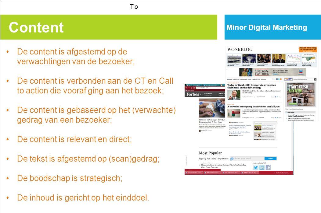 Content Tio De content is afgestemd op de verwachtingen van de bezoeker; De content is verbonden aan de CT en Call to action die vooraf ging aan het bezoek; De content is gebaseerd op het (verwachte) gedrag van een bezoeker; De content is relevant en direct; De tekst is afgestemd op (scan)gedrag; De boodschap is strategisch; De inhoud is gericht op het einddoel.
