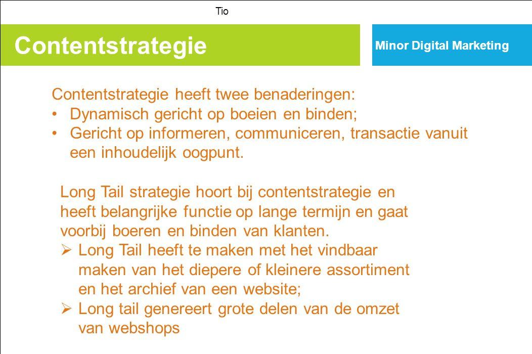 Contentstrategie Tio Minor Digital Marketing Contentstrategie heeft twee benaderingen: Dynamisch gericht op boeien en binden; Gericht op informeren, communiceren, transactie vanuit een inhoudelijk oogpunt.