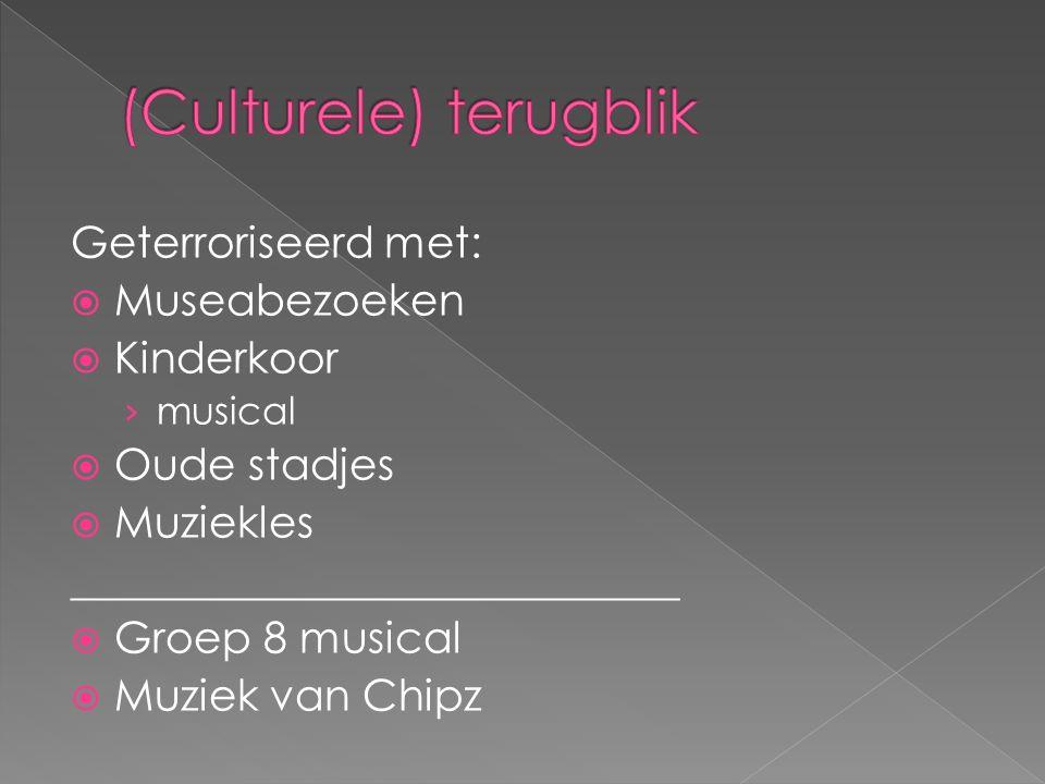 Geterroriseerd met:  Museabezoeken  Kinderkoor › musical  Oude stadjes  Muziekles ____________________________  Groep 8 musical  Muziek van Chipz