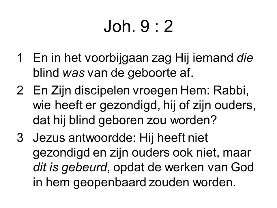 Joh. 9 : 2 1En in het voorbijgaan zag Hij iemand die blind was van de geboorte af.