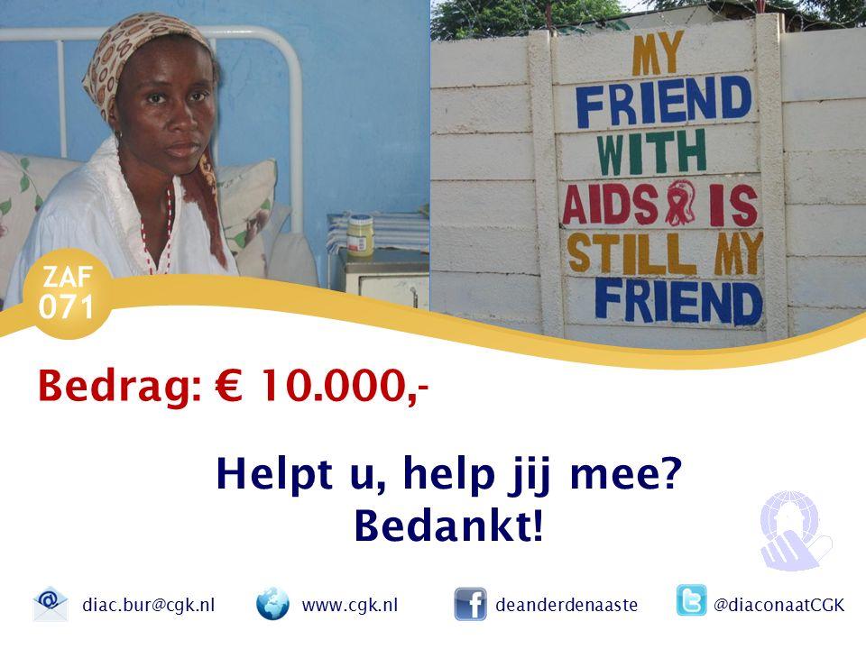 ZAF 071 diac.bur@cgk.nl www.cgk.nl deanderdenaaste @diaconaatCGK Helpt u, help jij mee? Bedankt! Bedrag: € 10.000,-