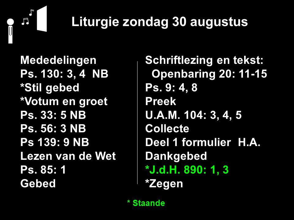 Liturgie zondag 30 augustus Mededelingen Ps. 130: 3, 4 NB *Stil gebed *Votum en groet Ps. 33: 5 NB Ps. 56: 3 NB Ps 139: 9 NB Lezen van de Wet Ps. 85: