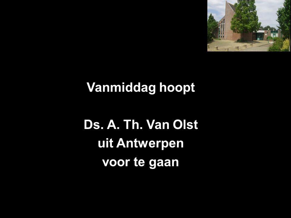 Vanmiddag hoopt Ds. A. Th. Van Olst uit Antwerpen voor te gaan