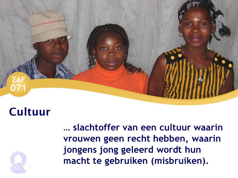 ZAF 071 Cultuur … slachtoffer van een cultuur waarin vrouwen geen recht hebben, waarin jongens jong geleerd wordt hun macht te gebruiken (misbruiken).